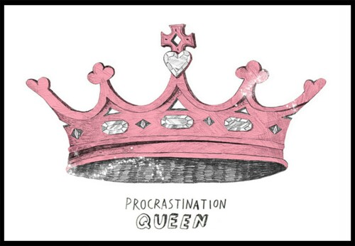 The Queen of Procrastination