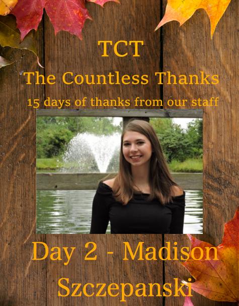 TCT's The Countless Thanks: Day 2- Madison Szczepanski