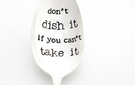 Don't dish it out if you can't take it