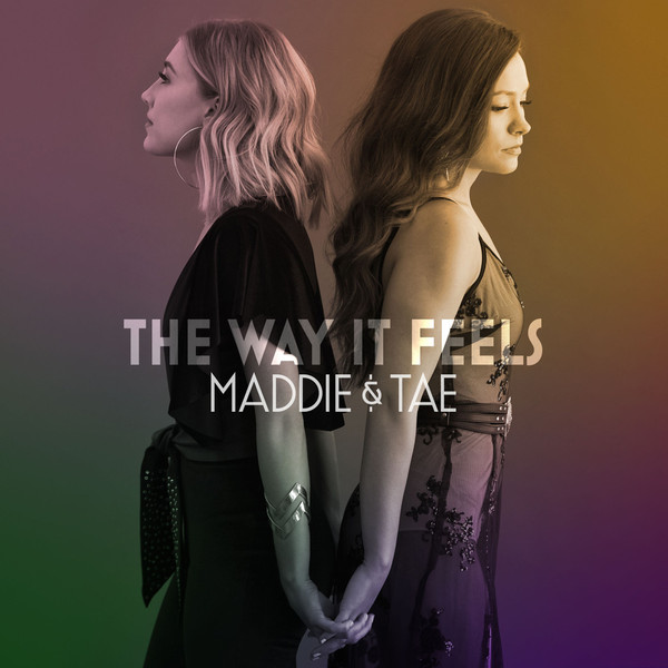 Maddie & Tae's new album The Way It Feels honeyed my view on love